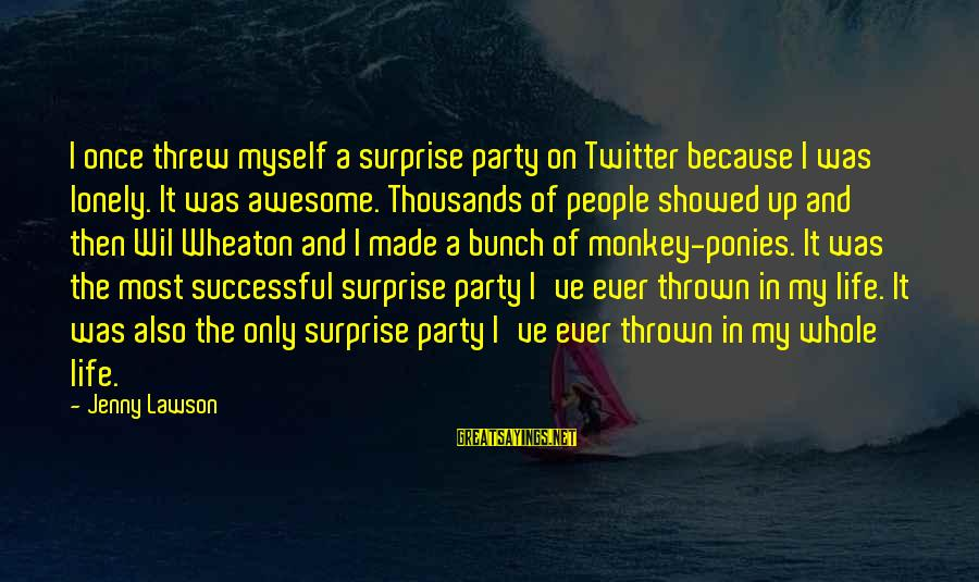 Surprise In Life Sayings By Jenny Lawson: I once threw myself a surprise party on Twitter because I was lonely. It was
