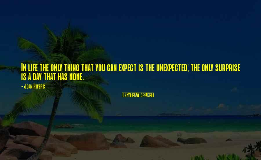 Surprise In Life Sayings By Joan Rivers: In life the only thing that you can expect is the unexpected; the only surprise