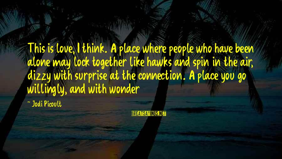 Surprise In Life Sayings By Jodi Picoult: This is love, I think. A place where people who have been alone may lock