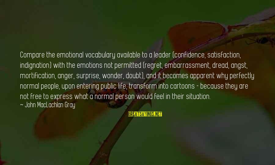 Surprise In Life Sayings By John MacLachlan Gray: Compare the emotional vocabulary available to a leader (confidence, satisfaction, indignation) with the emotions not