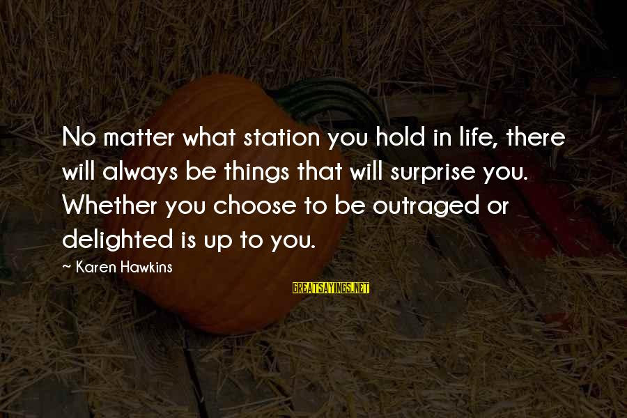 Surprise In Life Sayings By Karen Hawkins: No matter what station you hold in life, there will always be things that will