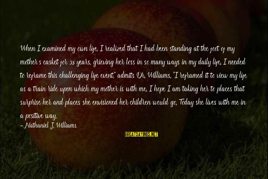Surprise In Life Sayings By Nathaniel J. Williams: When I examined my own life, I realized that I had been standing at the
