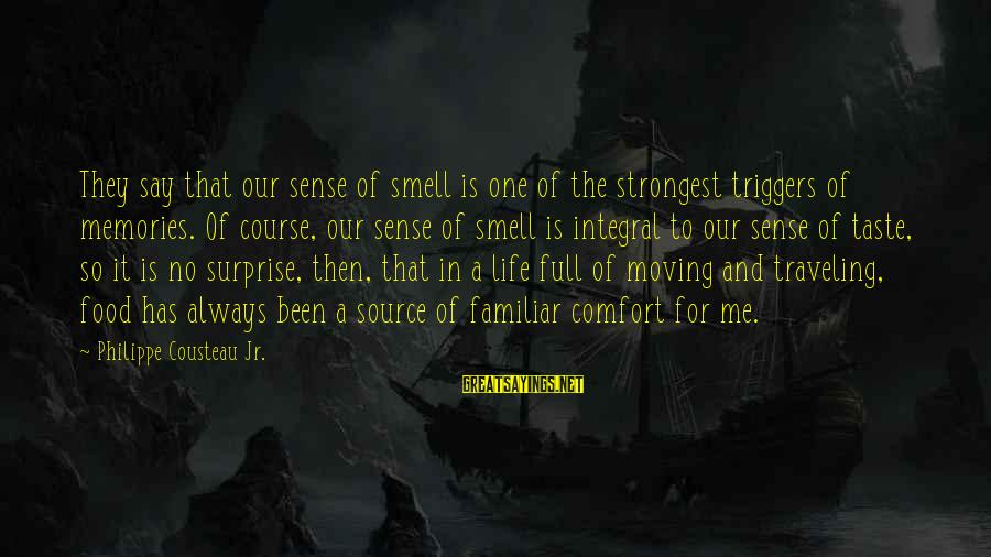 Surprise In Life Sayings By Philippe Cousteau Jr.: They say that our sense of smell is one of the strongest triggers of memories.