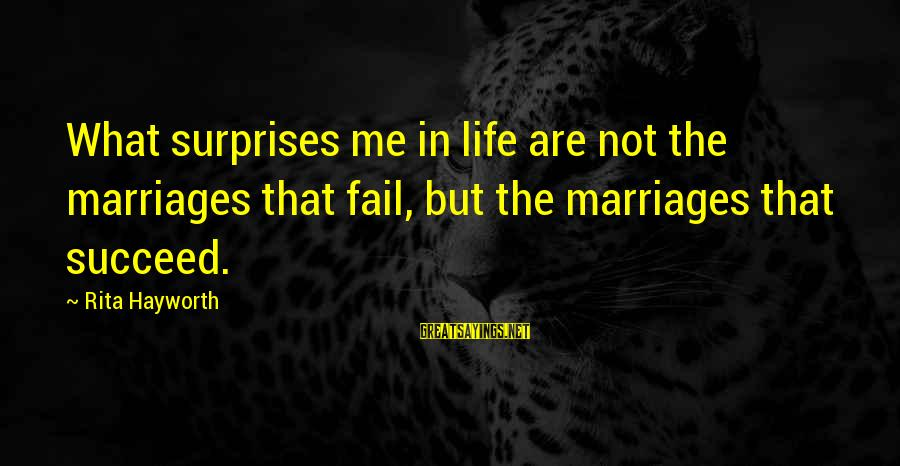 Surprise In Life Sayings By Rita Hayworth: What surprises me in life are not the marriages that fail, but the marriages that