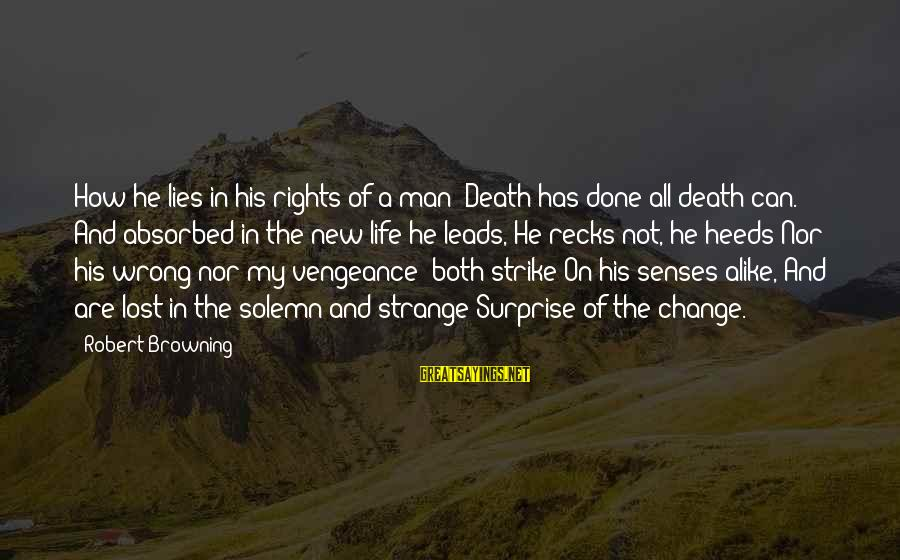 Surprise In Life Sayings By Robert Browning: How he lies in his rights of a man! Death has done all death can.