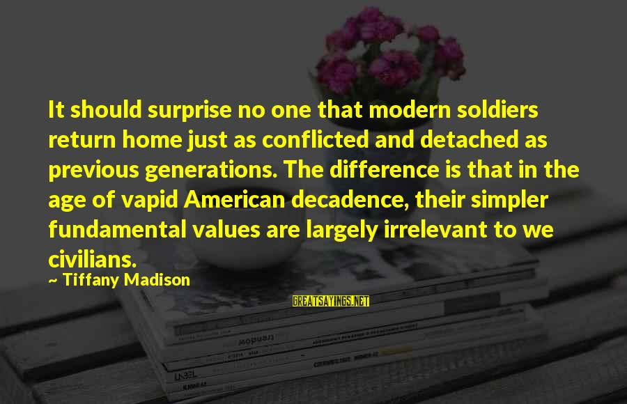 Surprise In Life Sayings By Tiffany Madison: It should surprise no one that modern soldiers return home just as conflicted and detached