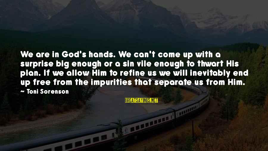 Surprise In Life Sayings By Toni Sorenson: We are in God's hands. We can't come up with a surprise big enough or