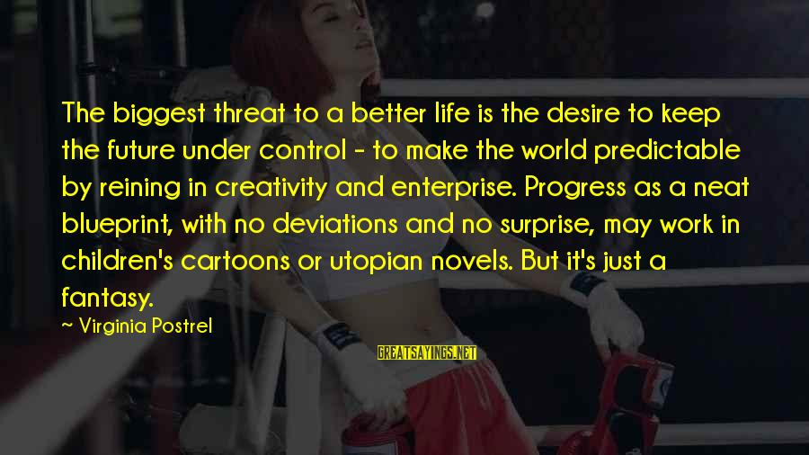 Surprise In Life Sayings By Virginia Postrel: The biggest threat to a better life is the desire to keep the future under