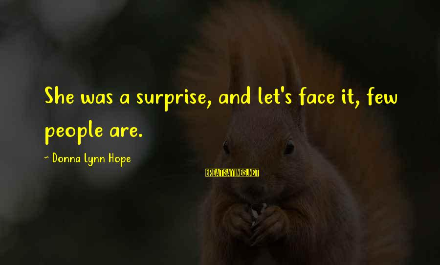 Surprised By Hope Sayings By Donna Lynn Hope: She was a surprise, and let's face it, few people are.