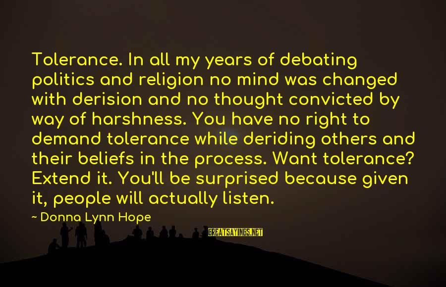 Surprised By Hope Sayings By Donna Lynn Hope: Tolerance. In all my years of debating politics and religion no mind was changed with