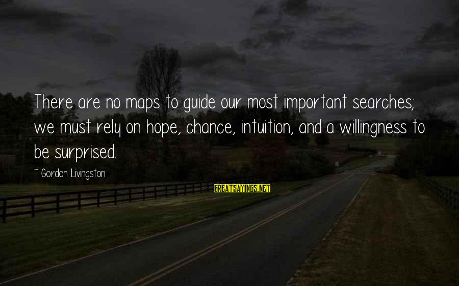 Surprised By Hope Sayings By Gordon Livingston: There are no maps to guide our most important searches; we must rely on hope,
