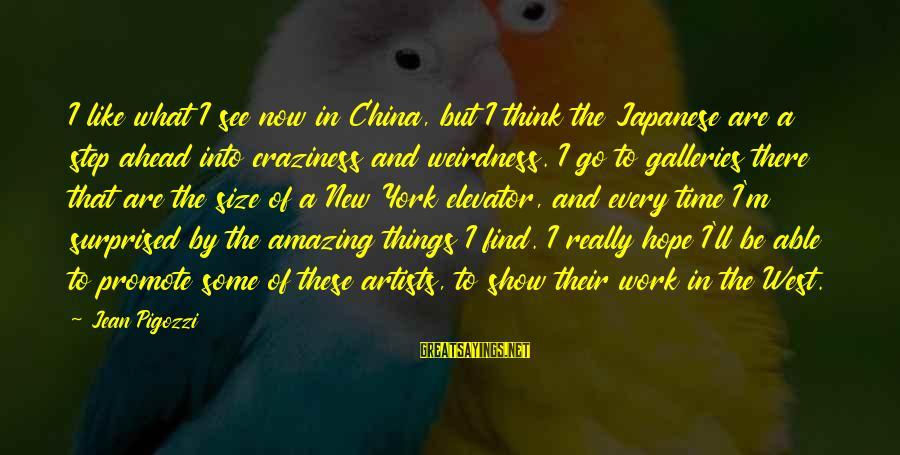 Surprised By Hope Sayings By Jean Pigozzi: I like what I see now in China, but I think the Japanese are a