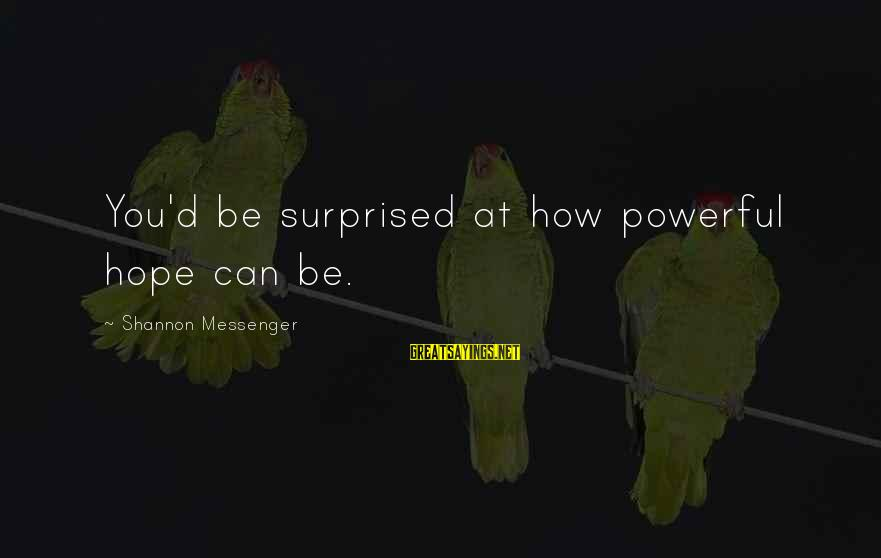 Surprised By Hope Sayings By Shannon Messenger: You'd be surprised at how powerful hope can be.
