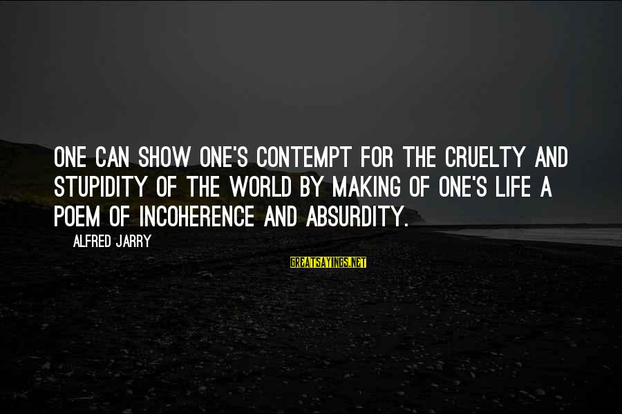 Surrealism Art Sayings By Alfred Jarry: One can show one's contempt for the cruelty and stupidity of the world by making