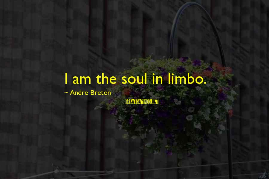 Surrealism Art Sayings By Andre Breton: I am the soul in limbo.
