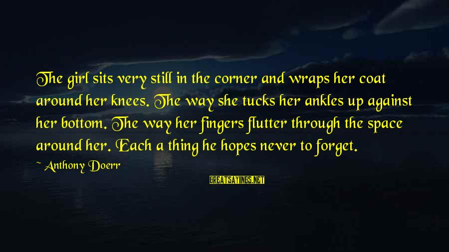 Surrealism Art Sayings By Anthony Doerr: The girl sits very still in the corner and wraps her coat around her knees.