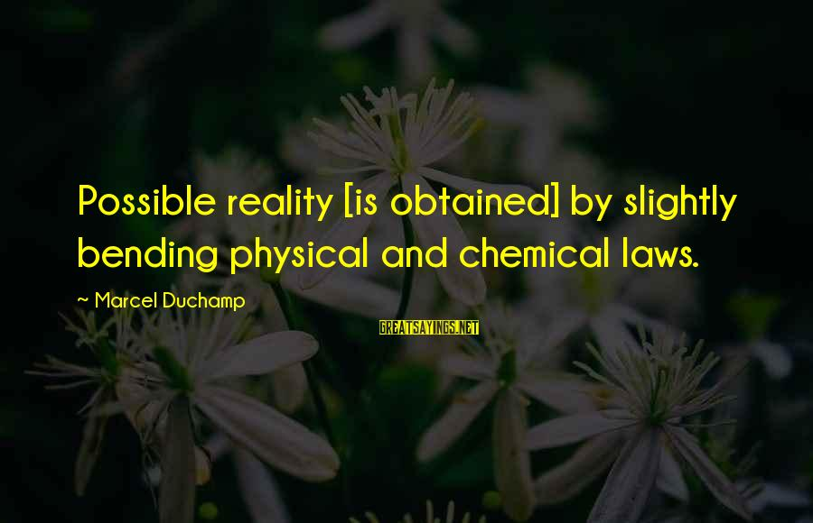 Surrealism Art Sayings By Marcel Duchamp: Possible reality [is obtained] by slightly bending physical and chemical laws.