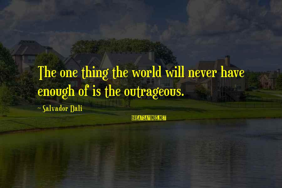 Surrealism Art Sayings By Salvador Dali: The one thing the world will never have enough of is the outrageous.