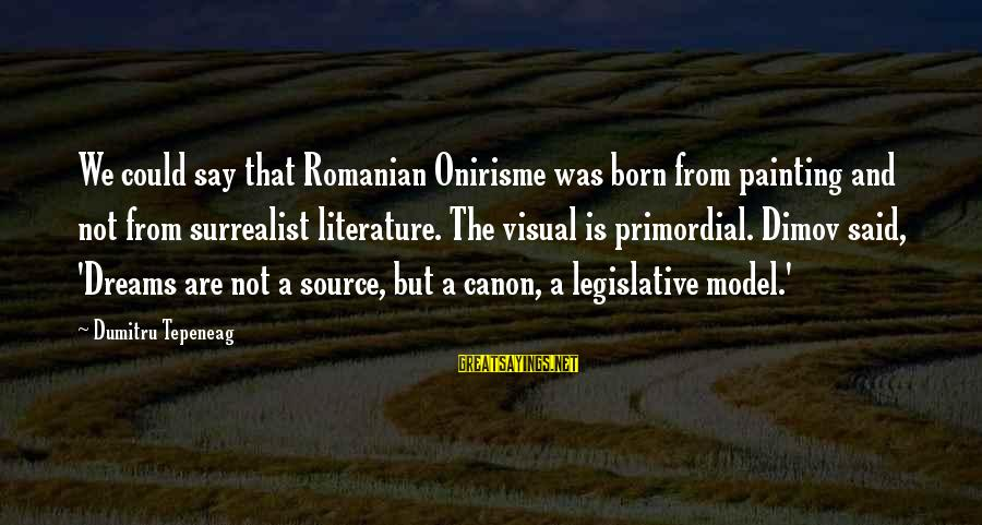 Surrealist Dream Sayings By Dumitru Tepeneag: We could say that Romanian Onirisme was born from painting and not from surrealist literature.