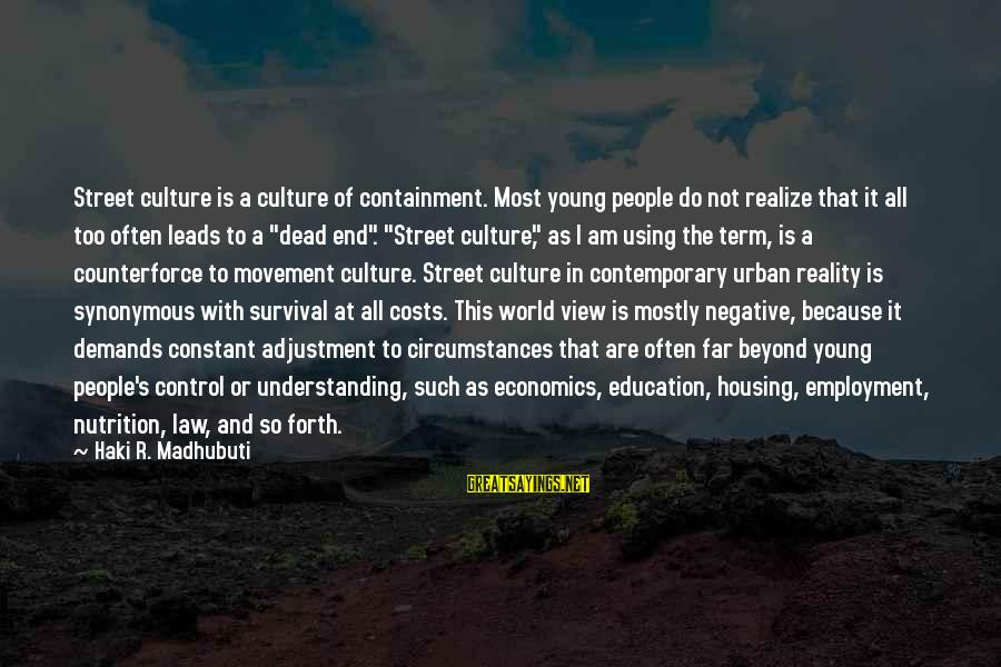Survival At All Costs Sayings By Haki R. Madhubuti: Street culture is a culture of containment. Most young people do not realize that it
