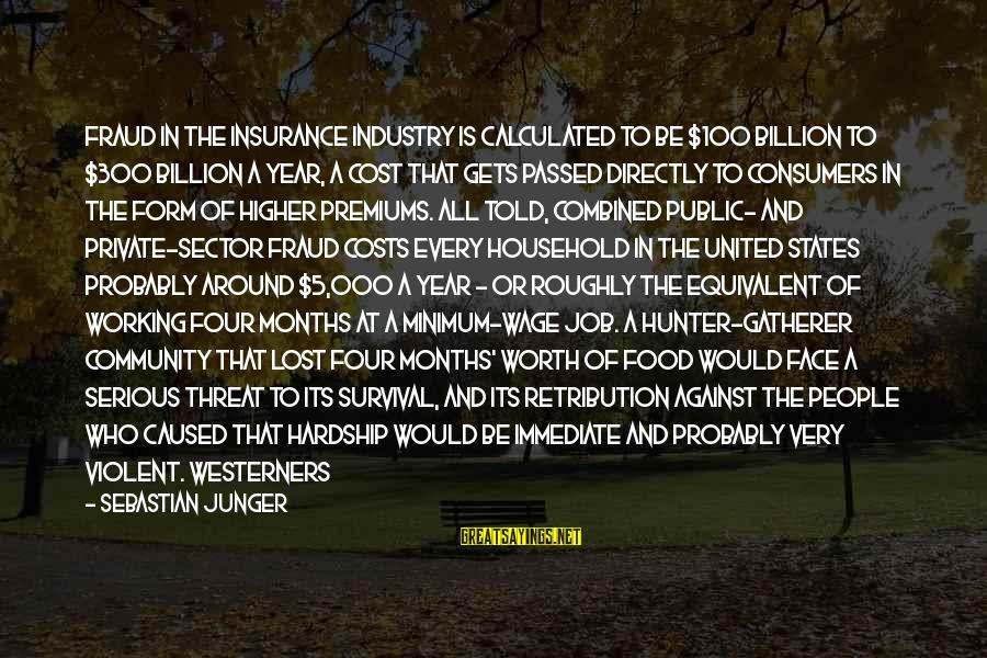 Survival At All Costs Sayings By Sebastian Junger: Fraud in the insurance industry is calculated to be $100 billion to $300 billion a