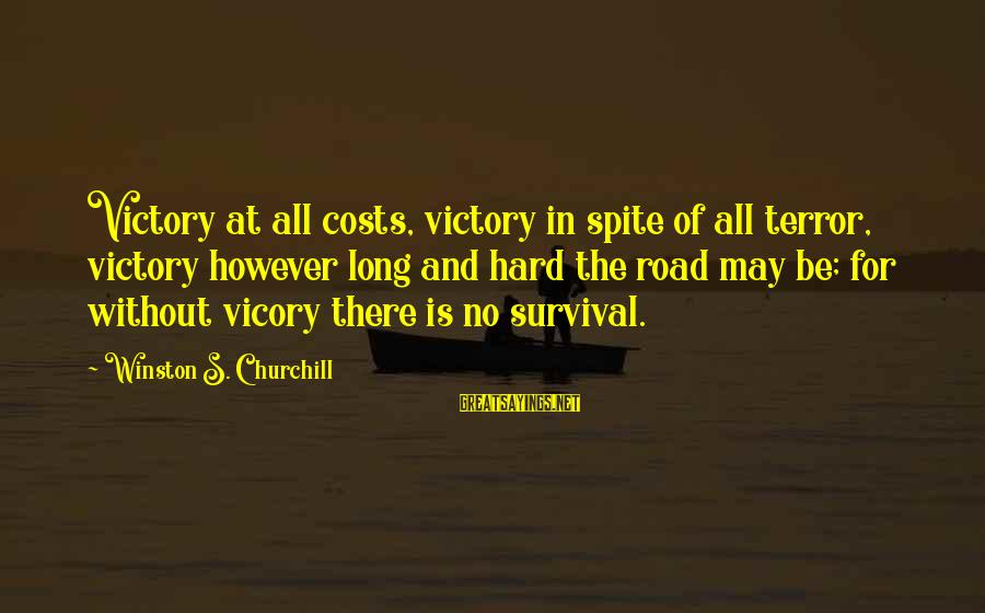 Survival At All Costs Sayings By Winston S. Churchill: Victory at all costs, victory in spite of all terror, victory however long and hard