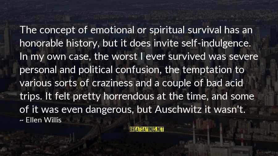 Survival In Auschwitz Sayings By Ellen Willis: The concept of emotional or spiritual survival has an honorable history, but it does invite