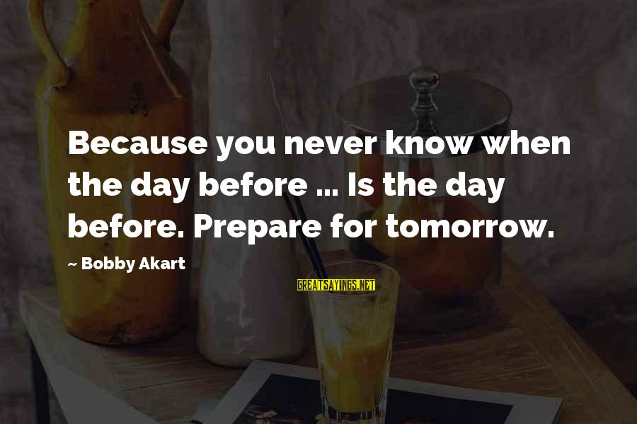 Survival Sayings By Bobby Akart: Because you never know when the day before ... Is the day before. Prepare for