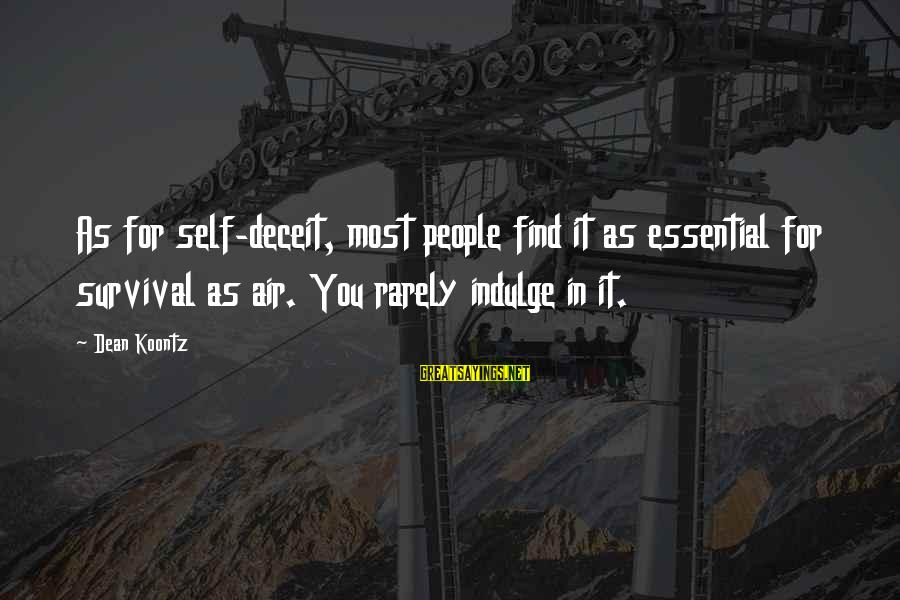 Survival Sayings By Dean Koontz: As for self-deceit, most people find it as essential for survival as air. You rarely