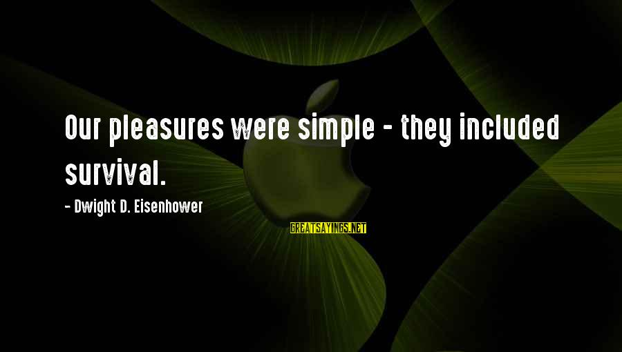 Survival Sayings By Dwight D. Eisenhower: Our pleasures were simple - they included survival.