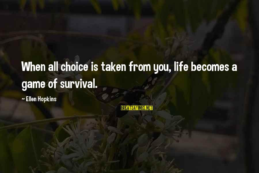 Survival Sayings By Ellen Hopkins: When all choice is taken from you, life becomes a game of survival.