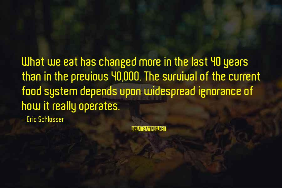 Survival Sayings By Eric Schlosser: What we eat has changed more in the last 40 years than in the previous