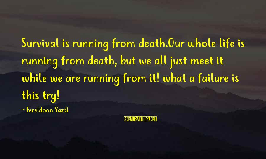 Survival Sayings By Fereidoon Yazdi: Survival is running from death.Our whole life is running from death, but we all just