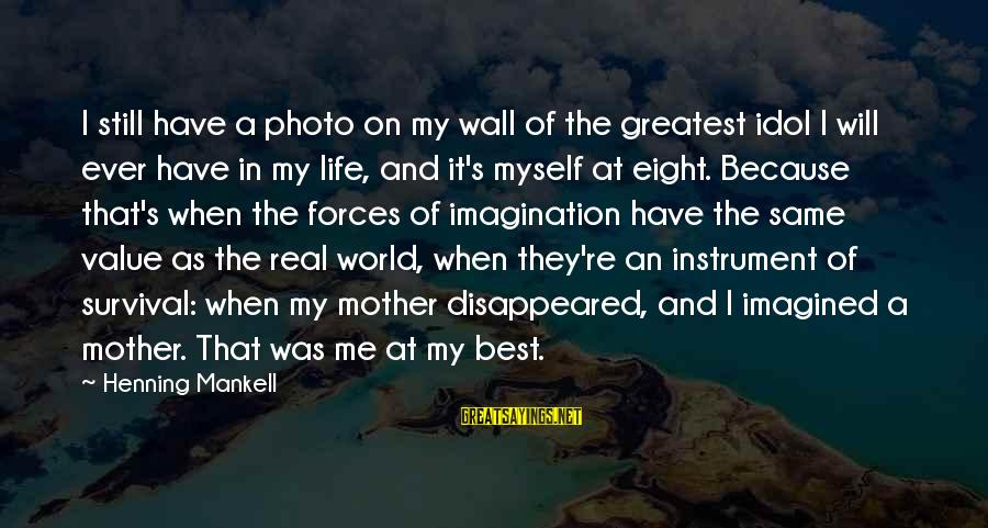 Survival Sayings By Henning Mankell: I still have a photo on my wall of the greatest idol I will ever