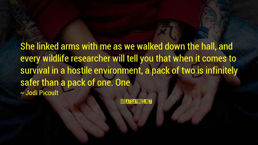 Survival Sayings By Jodi Picoult: She linked arms with me as we walked down the hall, and every wildlife researcher