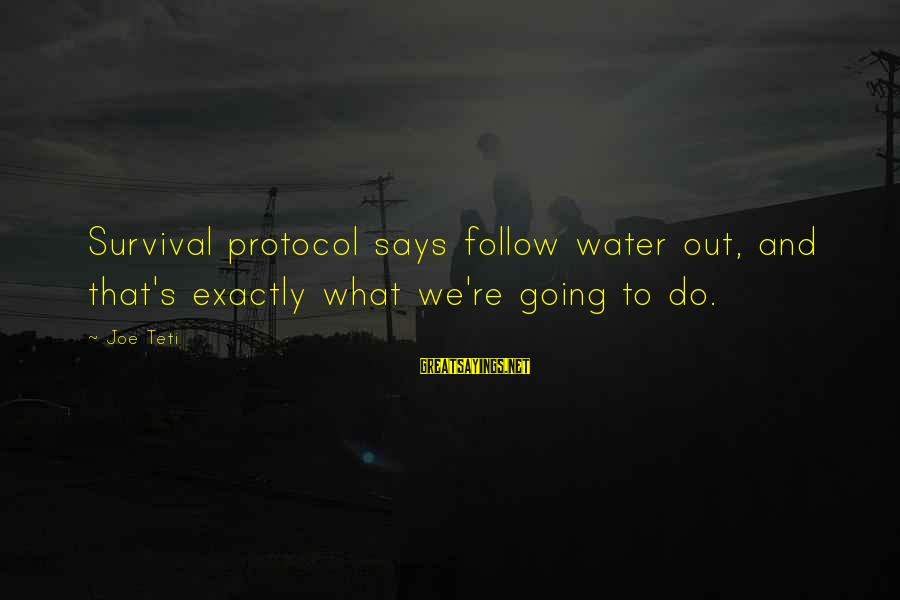 Survival Sayings By Joe Teti: Survival protocol says follow water out, and that's exactly what we're going to do.