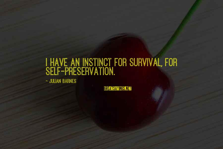 Survival Sayings By Julian Barnes: I have an instinct for survival, for self-preservation.