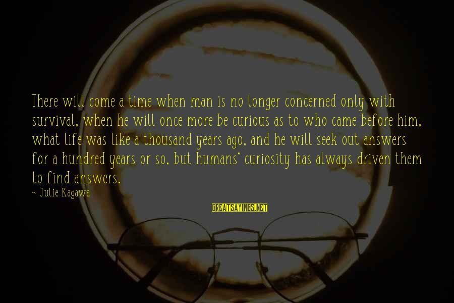 Survival Sayings By Julie Kagawa: There will come a time when man is no longer concerned only with survival, when