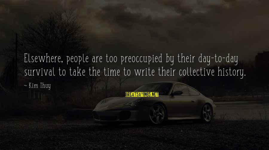 Survival Sayings By Kim Thuy: Elsewhere, people are too preoccupied by their day-to-day survival to take the time to write