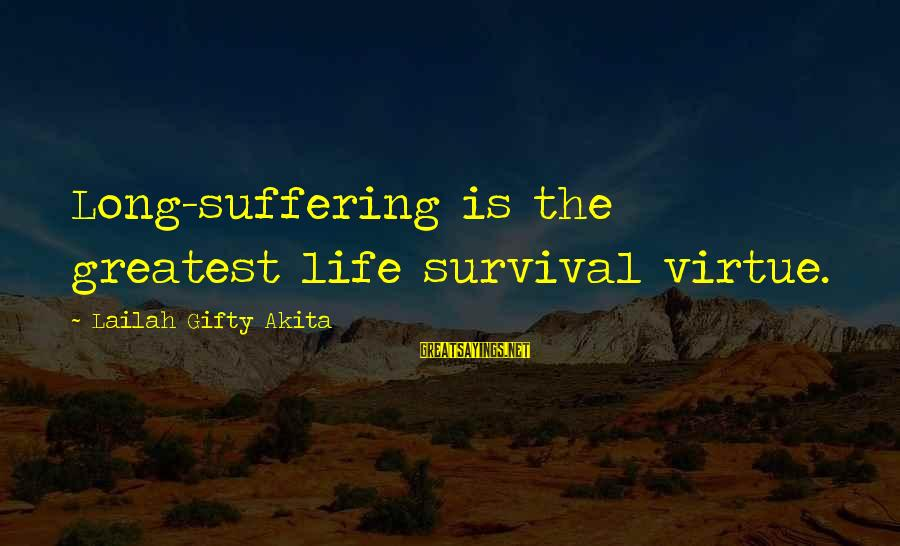 Survival Sayings By Lailah Gifty Akita: Long-suffering is the greatest life survival virtue.