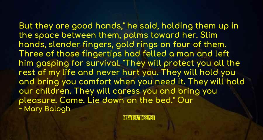 """Survival Sayings By Mary Balogh: But they are good hands,"""" he said, holding them up in the space between them,"""