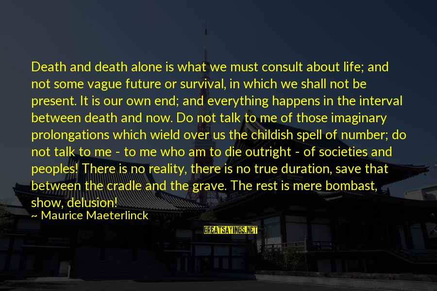 Survival Sayings By Maurice Maeterlinck: Death and death alone is what we must consult about life; and not some vague