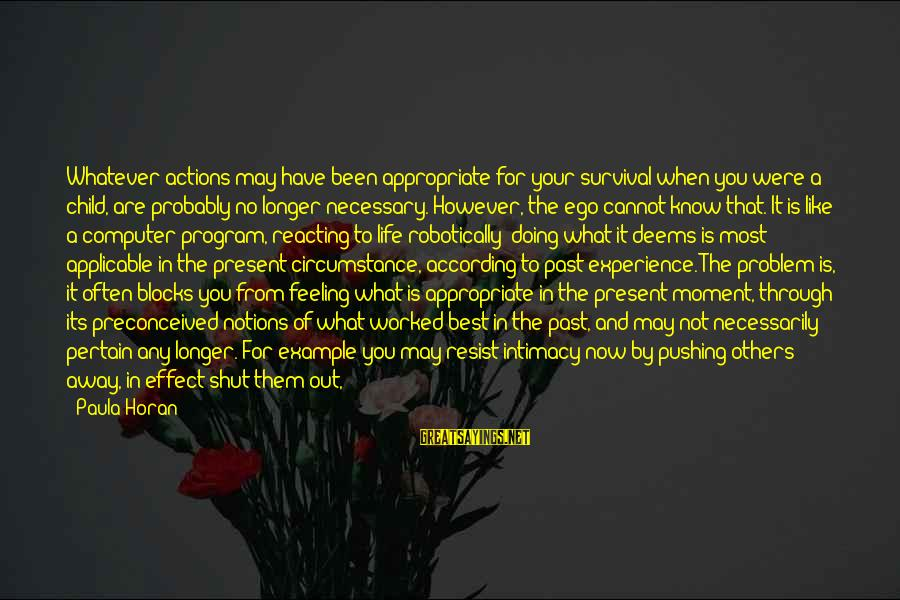 Survival Sayings By Paula Horan: Whatever actions may have been appropriate for your survival when you were a child, are