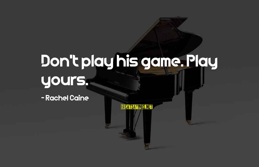 Survival Sayings By Rachel Caine: Don't play his game. Play yours.