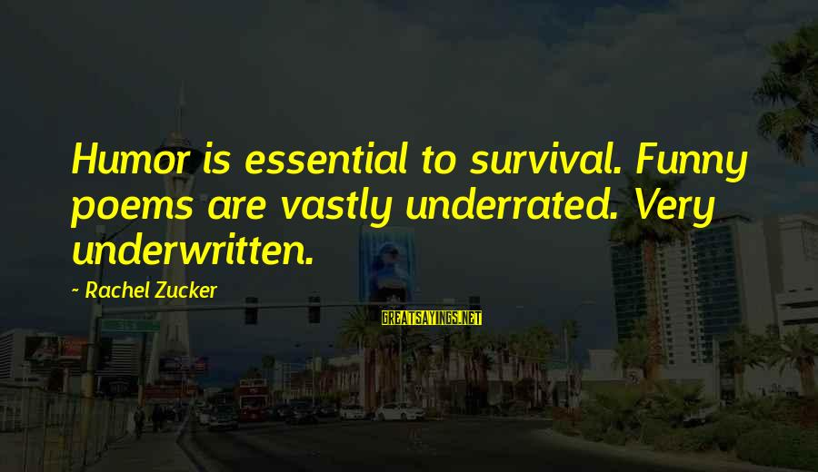 Survival Sayings By Rachel Zucker: Humor is essential to survival. Funny poems are vastly underrated. Very underwritten.