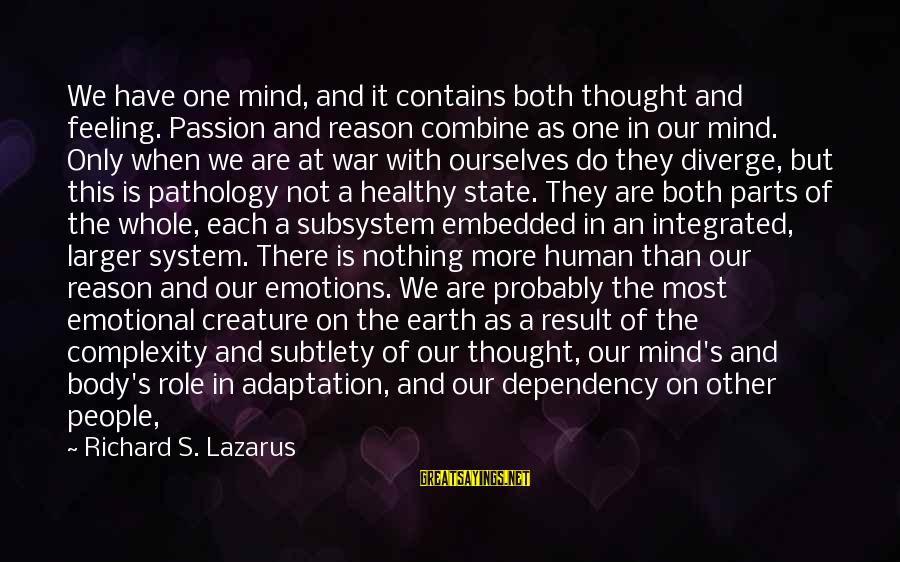 Survival Sayings By Richard S. Lazarus: We have one mind, and it contains both thought and feeling. Passion and reason combine