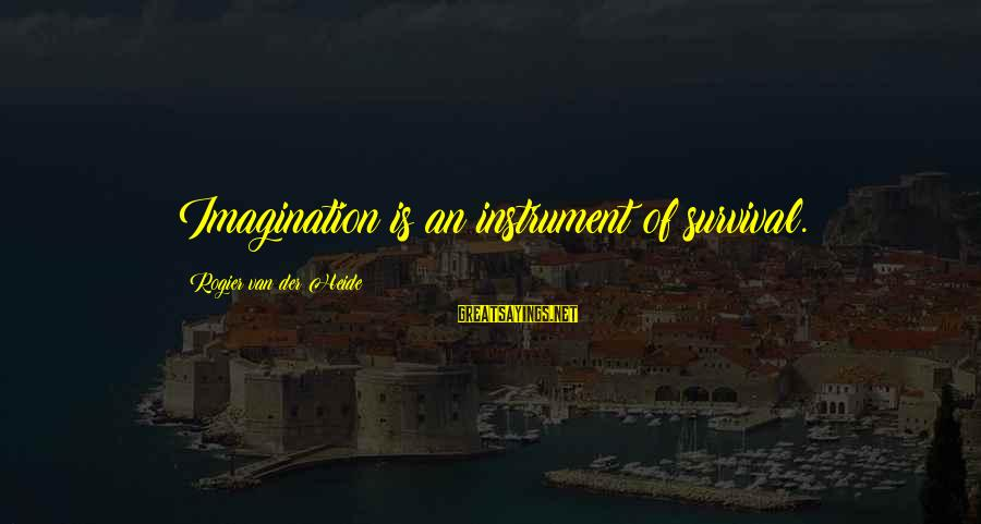 Survival Sayings By Rogier Van Der Heide: Imagination is an instrument of survival.