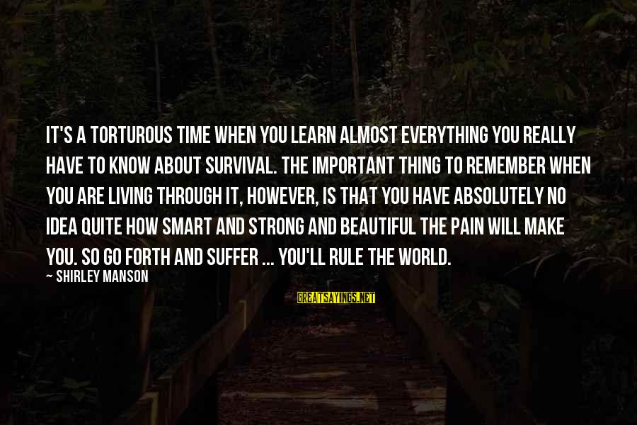 Survival Sayings By Shirley Manson: It's a torturous time when you learn almost everything you really have to know about