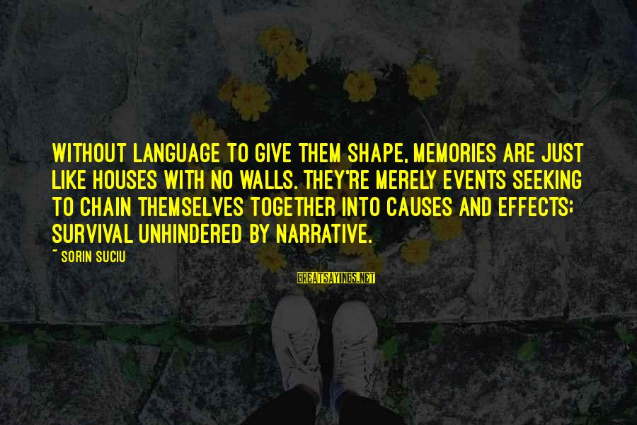 Survival Sayings By Sorin Suciu: Without language to give them shape, memories are just like houses with no walls. They're