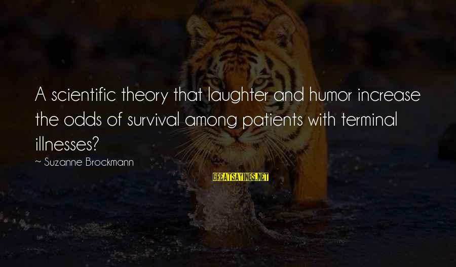 Survival Sayings By Suzanne Brockmann: A scientific theory that laughter and humor increase the odds of survival among patients with
